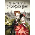 The Boy with the Cuckoo Clock Heart by Mathias Malzieu